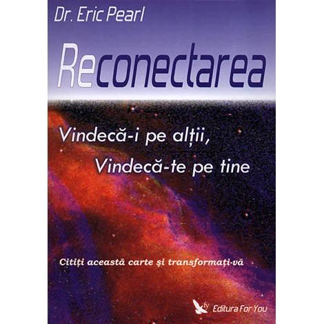 Reconectarea • vindecă-i pe alții, vindecă-te pe tine - Dr. Eric Pearl