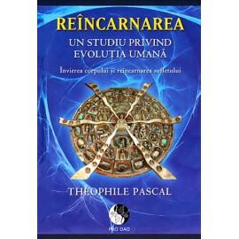 Reîncarnarea – un studiu privind evoluţia umană • învierea corpului şi reîncarnarea sufletului – Theophile Pascal