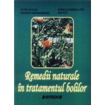 Remedii Naturale În Tratamentul Bolilor – Petre Neacșu, George Dan Mogoșanu, Monica Gabriela Tita, Ion Tita