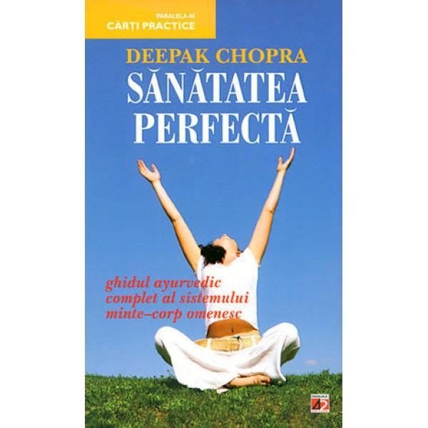 Sănătatea Perfectă • ghidul ayurvedic complet al sistemului minte-corp omenesc - Deepak Chopra