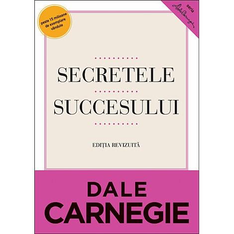 Secretele Succesului • cum să vă faceţi prieteni şi să deveniţi influent - Dale Carnegie