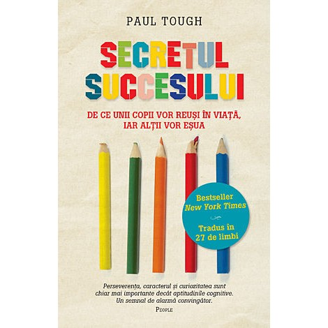 Secretul Succesului • de ce unii copii vor reuşi în viaţă, iar alţii vor eşua – Paul Tough