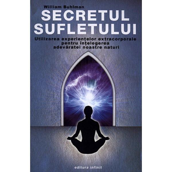 Secretul Sufletului • folosirea experienţelor extracorporale pentru înţelegerea adevăratei noastre naturi - William Buhlman