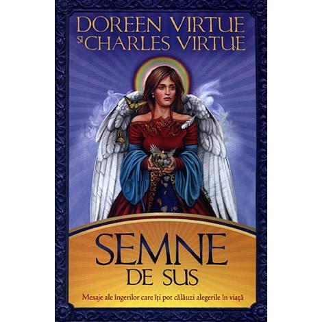 Semne de Sus • mesaje ale îngerilor care îţi pot călăuzi alegerile în viaţă - Doreen Virtue, Charles Virtue