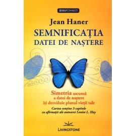 Semnificaţia Datei de Naştere • simetria ascunsă a datei de naştere îţi dezvăluie planul vieţii tale - Jean Haner