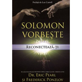 Solomon Vorbește despre Reconectarea Vieții Tale – Eric Pearl, Frederick Ponzlov
