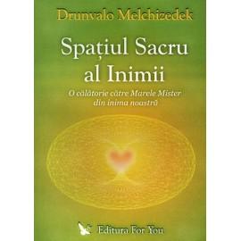 Spațiul Sacru al Inimii • o călătorie către marele mister din inima noastră - Drunvalo Melchizedek