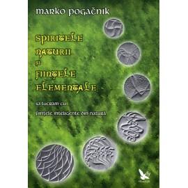 Spiritele Naturii și Ființele Elementale • să lucrăm cu ființele inteligente din natură – Marko Pogacnik