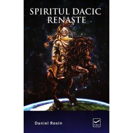 Spiritul Dacic Renaşte  - Daniel Roxin