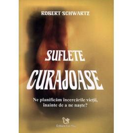 Suflete Curajoase • ne planificăm încercările vieţii, înainte de a ne naşte? - Robert Schwartz