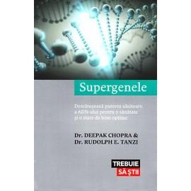 Supergenele • descatuşează puterea uluitoare a ADN-ului pentru o sănătate şi o stare de bine optime - Deepak Chopra, Rudolph E. Tanzi