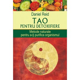 Tao Pentru Detoxifiere • metode naturale pentru a-ţi purifica organismul – Daniel Reid