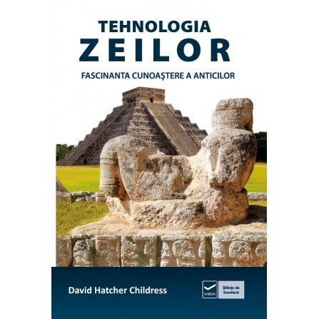 Tehnologia Zeilor • fascinanta cunoaştere a anticilor -  David Hatcher Childress