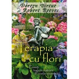 Terapia cu Flori • primiţi îngerii naturii în viaţa voastră - Doreen Virtue, Robert Reeves