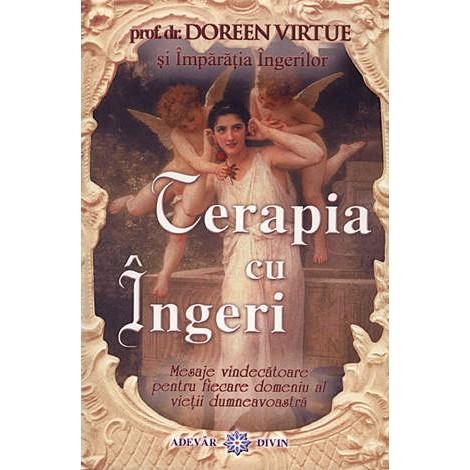 Terapia cu Îngeri • mesaje vindecătoare pentru fiecare domeniu al vieţii dumneavoastră - Doreen Virtue