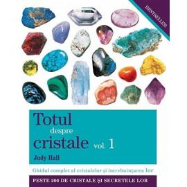 Totul despre Cristale vol. • 1 ghidul complet al cristalelor şi întrebuinţarea lor - Judy Hall