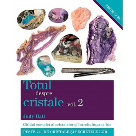 Totul despre Cristale vol. 2 • ghidul complet al cristalelor şi întrebuinţarea lor - Judy Hall