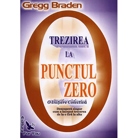 Trezirea la Punctul Zero • o iniţiere colectivă - Gregg Braden