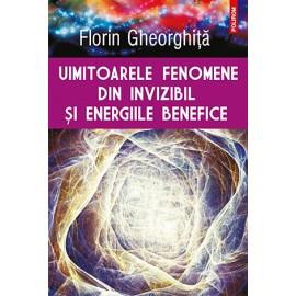 Uimitoarele Fenomene din Invizibil şi Energiile Benefice  - Florin Gheorghiţă