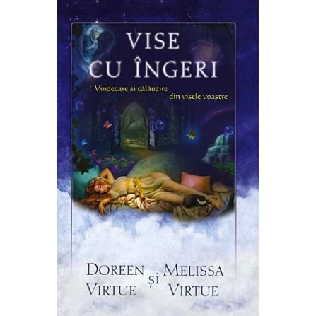 Vise cu Îngeri • vindecare şi călăuzire din visele voastre - Doreen Virtue, Melissa Virtue
