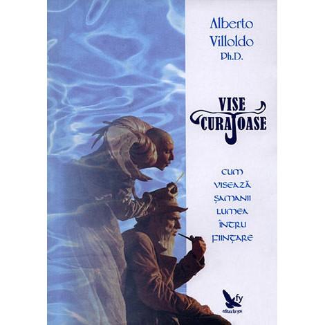 Vise Curajoase • cum visează şamanii, lumea întru fiinţare – Alberto Villoldo