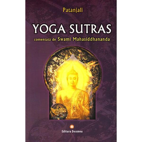 Yoga Sutras – Patanjali – comentată de Swami Mahasiddhananda • faimosul tratat al înţeleptului patanjali însoţit de comentariile marelui yoghin Shankaracharya – Swami Mahasiddhananda