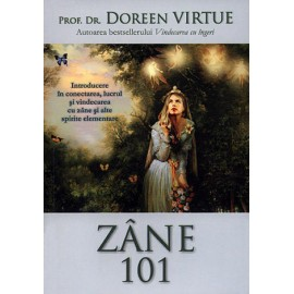 Zâne 101 • introducere în conectarea, lucrul şi vindecarea cu zâne şi alte spirite elementare - Doreen Virtue