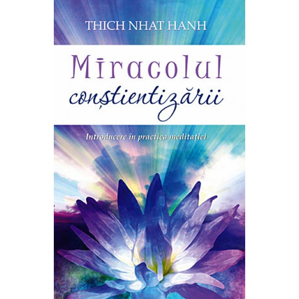 Miracolul Conştientizării • introducere în practica meditaţiei - Thich Nhat Hanh
